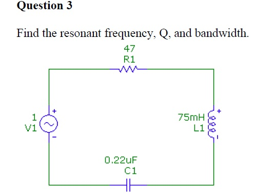 Find the resonant frequency, Q. and bandwidth.