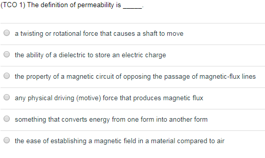 Question: TCO 1) The Definition Of Permeability I A Twisting Or Rotational  Force That Causes A Shaft To Mov.