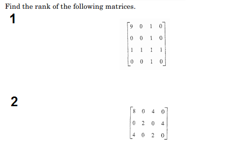 Find the rank of the following matrices. [9 0 1 0