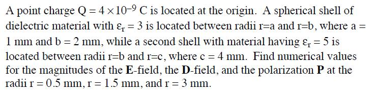 A point charge Q = 4 10 - 9 C is located at the o