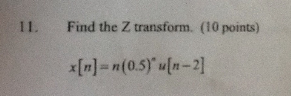 Find the Z transform. X[n] = n(015) n u[n - 2]