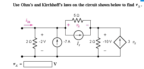 Use Ohm's and Kirchhoff's laws on the circuit show