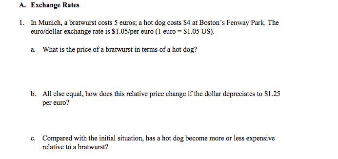 Question: In Munich, a bratwurst costs 5 euros; a hot dog costs $4 at Boston's Fenway Park. The euro/dollar...