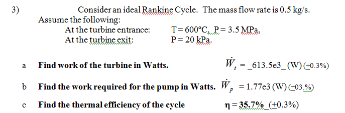 mass flow rate equation thermodynamics. question: consider an ideal rankine cycle. the mass flow rate is 0.5 kg/s. assume following: at tur. equation thermodynamics