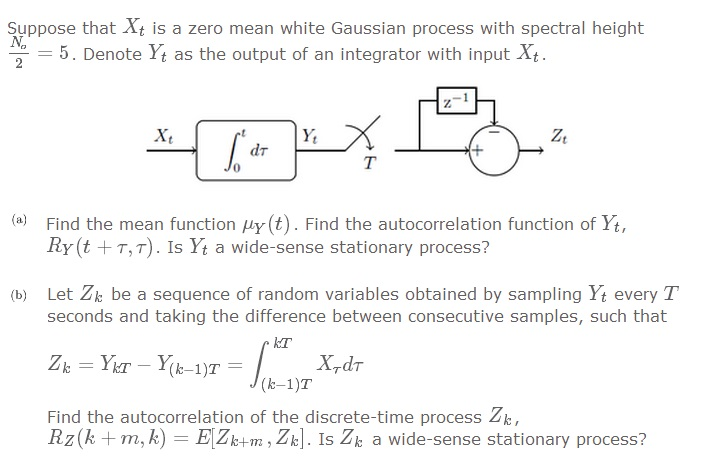Suppose that X t is a zero mean white Gaussian pro