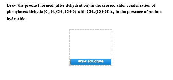 Solved: Draw The Product Formed (after Dehydration) n The ...
