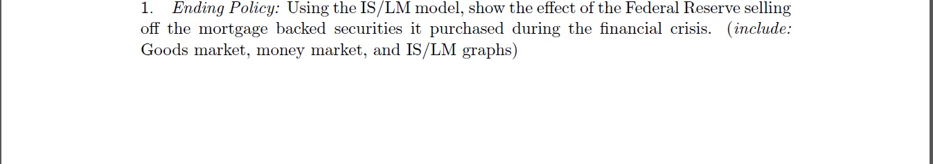 Ending Policy: Using the IS/LM model, show the eff