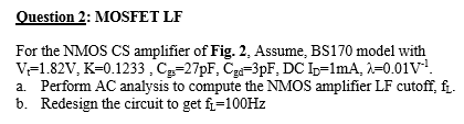 Fig. 2 Question 2: MOSFET LF For the NMOS CS am