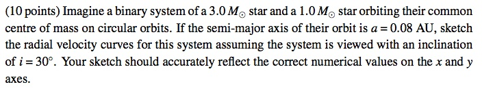 Imagine a binary system of a 3.0 M star and a 1.0