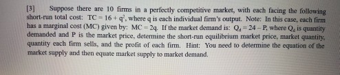 Question: Suppose there are 10 firms in a perfectly competitive market, with each facing the following shor...