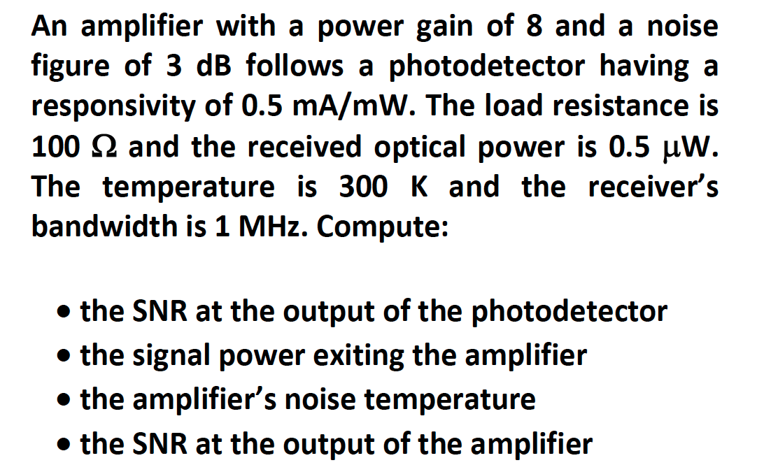 An amplifier with a power gain of 8 and a noise f