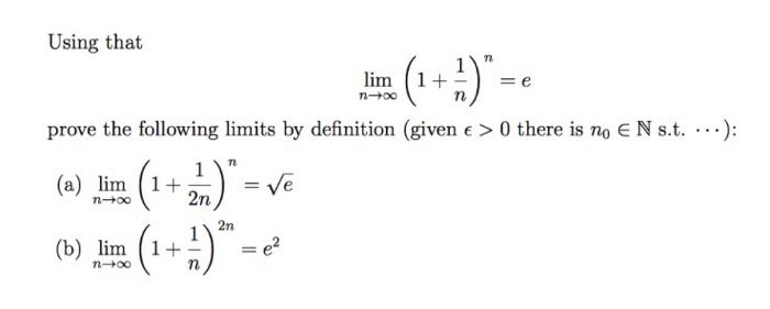 Question: Using that lim_n rightarrow infinity(1+1/n)^n = e prove the following limits by definition (giv.