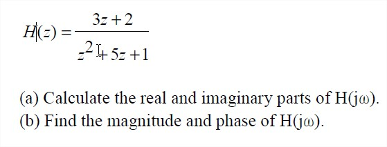 H(Z)=3Z+2/Z 2+5Z+1 Calculate the real and imagina