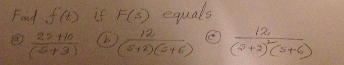 Find f(t) if F(s) equal 25 +10/(S + 3) 12/(S +2)