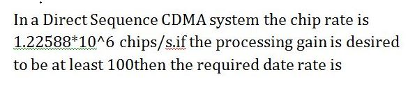In a Direct Sequence CDMA system the chip rate is