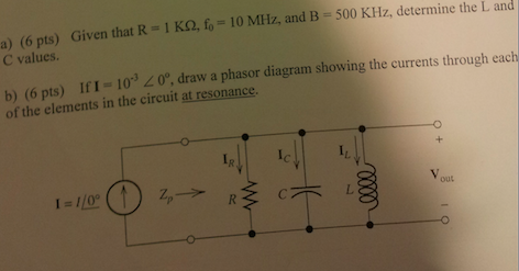 Given that R = 1 KOhm, f0 = 10 MHz, and B = 500 KH