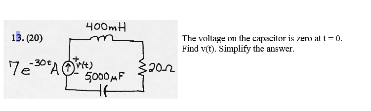 The voltage on the capacitor is zero at t = 0. Fin