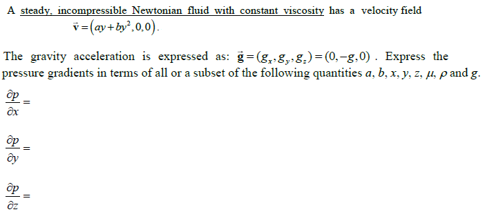 A steady, incompressible Newtonian fluid with cons