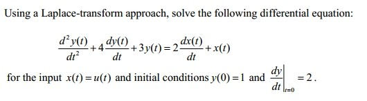 Using a Laplace-transform approach, solve the foll