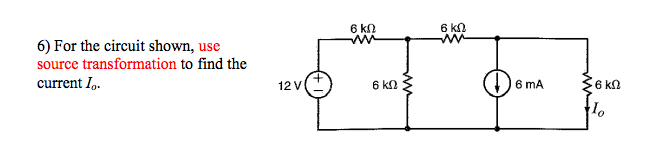 For the circuit shown, use source transformation