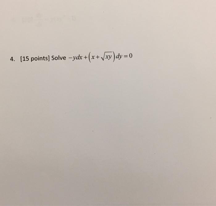 Solve -ydx + (x + Squareroot xy)dy = 0