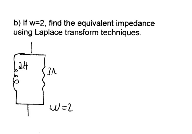 If W=2, find the equivalent impedance using Laplac