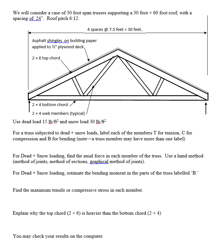 Show transcribed image text We will consider a case of 30 foot span trusses supporting a 30 foot * 60 foot roof, with a spacing of 24''. Roof pitch 6:12. 4 ...