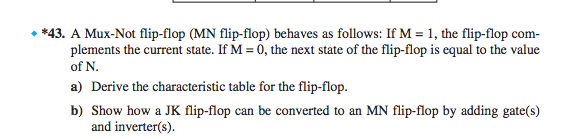 A Mux-Not flip-flop (MN flip-flop) behaves as foll