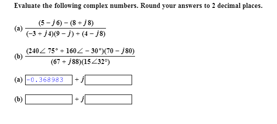 Evaluate the following complex numbers. Round your