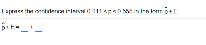 Express The Confidence Interval 0.111 < P < 0.555 ... | Chegg.com