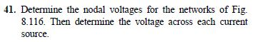 Determine the nodal voltages for the networks of F