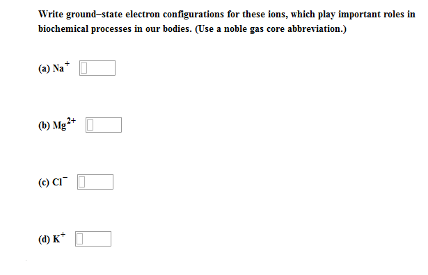 essay on electron configuration Bonding and interactions  write the symbol and electron configuration for each ion from question 19, and name the noble gas with the same configuration a.