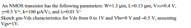 An NMOS transistor has the following parameters: W