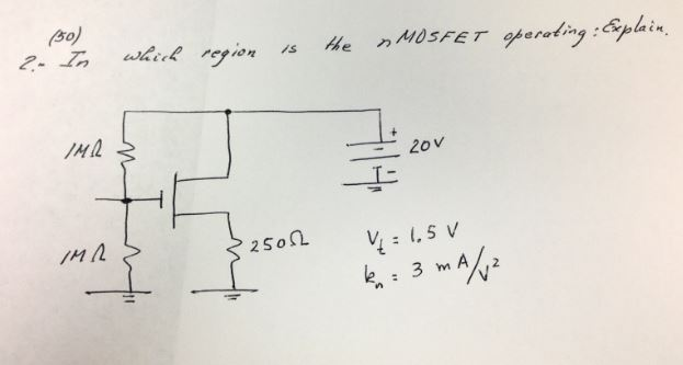 In which region is the nMOSFET operating: Explain.