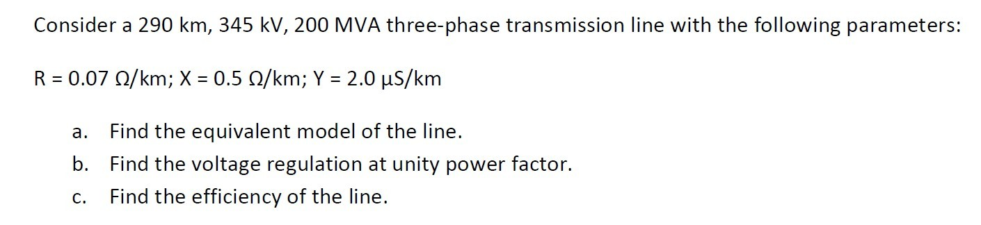 Consider a 290 km, 345 kV, 200 MVA three-phase tra