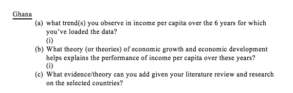 Question: Ghana (a) what trend(s) you observe in income per capita over the 6 years for which you've loaded...