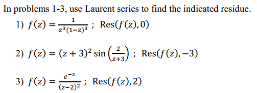 In problems 1 - 3, use Laurent series to find the