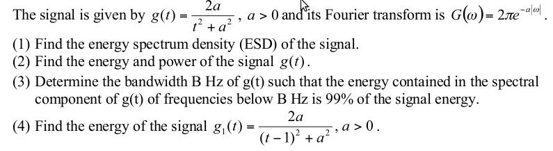 The signal is given by g(t) = 2a/t2+a2, a > 0 and