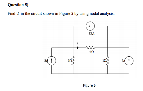 Find i in the circuit shown in Figure 5 by using n