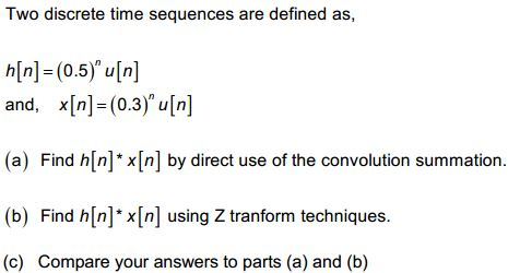 Two discrete time sequences are defined as, h [n]