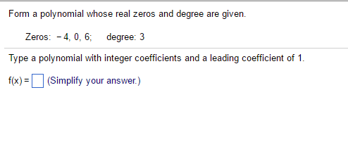 Form A Polynomial Whose Real Zeros And Degree Are ...   Chegg.com