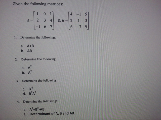 Given the following matrices: Determine the follow