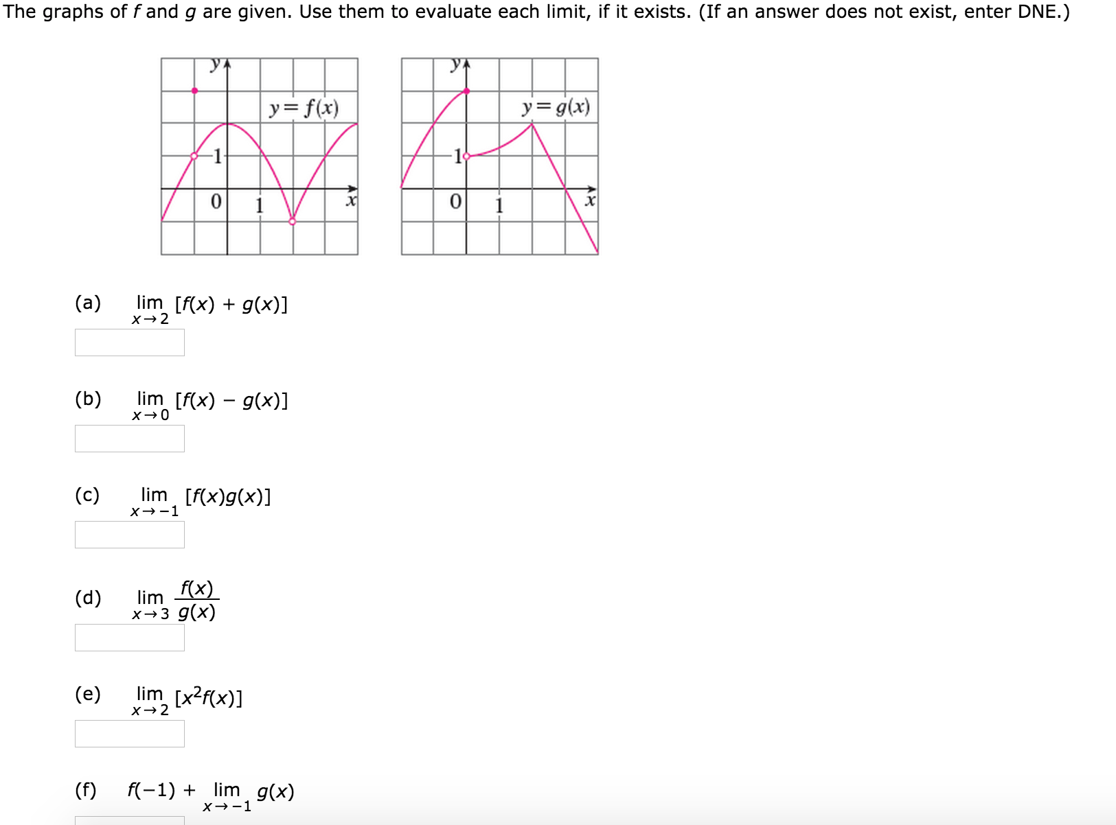 Question: The graphs of f and g are given. Use them to evaluate each limit, if it exists. (If an answer doe.