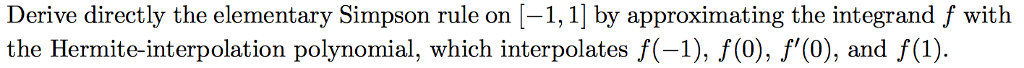 Derive directly the elementary Simpson rule on [-1