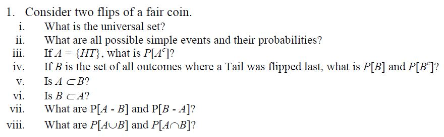 1. Consider two flips of a fair coin. i. What is