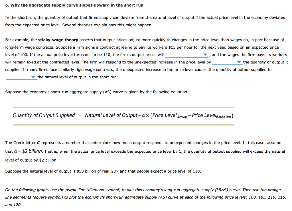 Question: 6. Why the aggregate supply curve slopes upward in the short run In the short run, the quantity o...