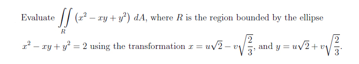 Evaluate (x2 - xy + y2) dA, where R is the region