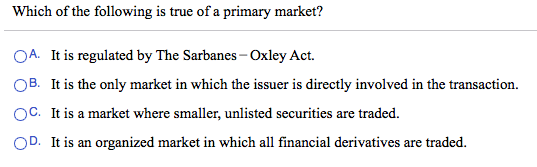Which Of The Following Is True Of A Primary Market Cheggcom - Primary market