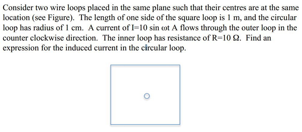 Consider two wire loops placed in the same plane s