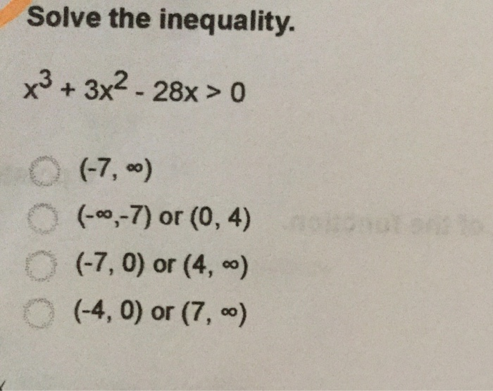 infinity 4 0. image for solve the inequality x^3 + 3x^2 - 28x \u003e 0 infinity 4 i